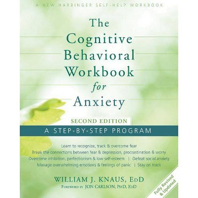 The Cognitive Behavioral Workbook for Anxiety - 2nd Edition by  William J Knaus (Paperback)