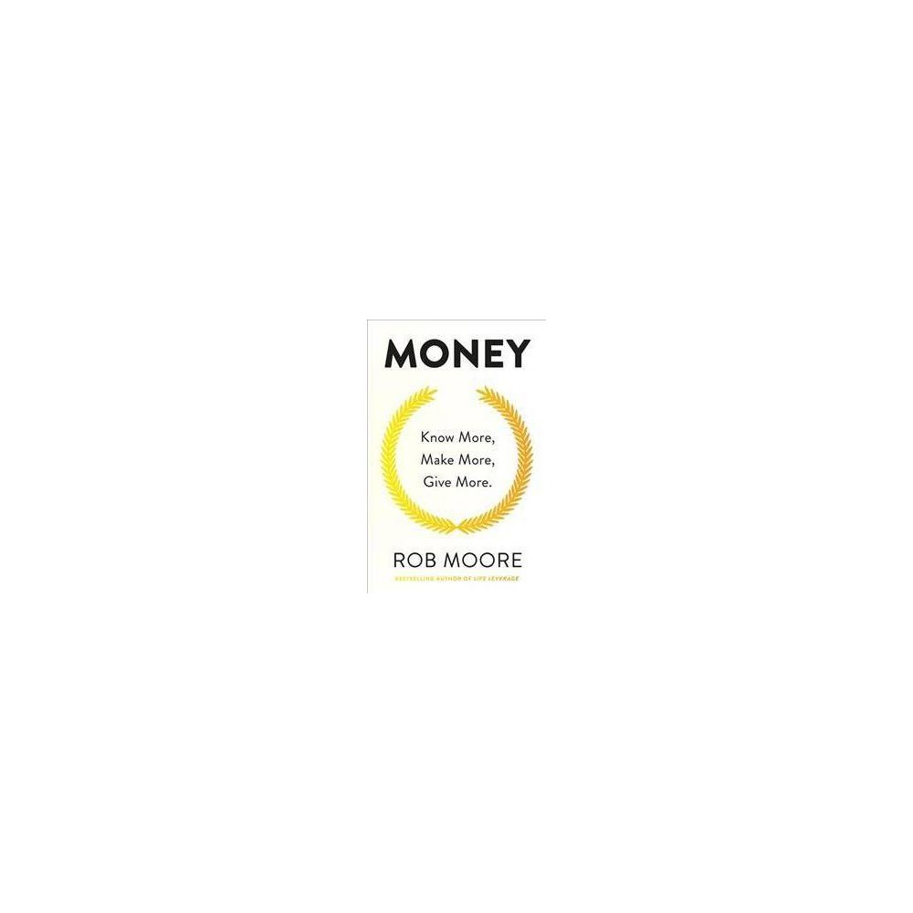 Money : Know More, Make More, Give More - by Rob Moore (Paperback)