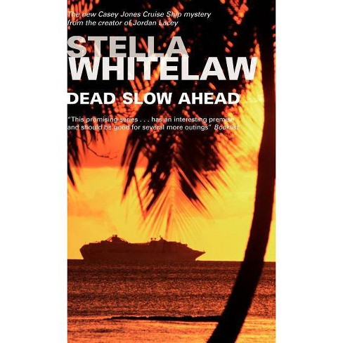 Dead Slow Ahead - (Casey Jones Cruise Ship Mysteries) by  Stella Whitelaw (Hardcover) - image 1 of 1