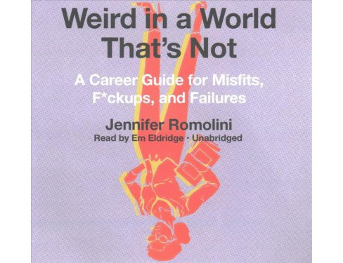 Weird in a World That's Not : A Career Guide for Misfits, F*ckups, and Failures: Library Edition - image 1 of 1