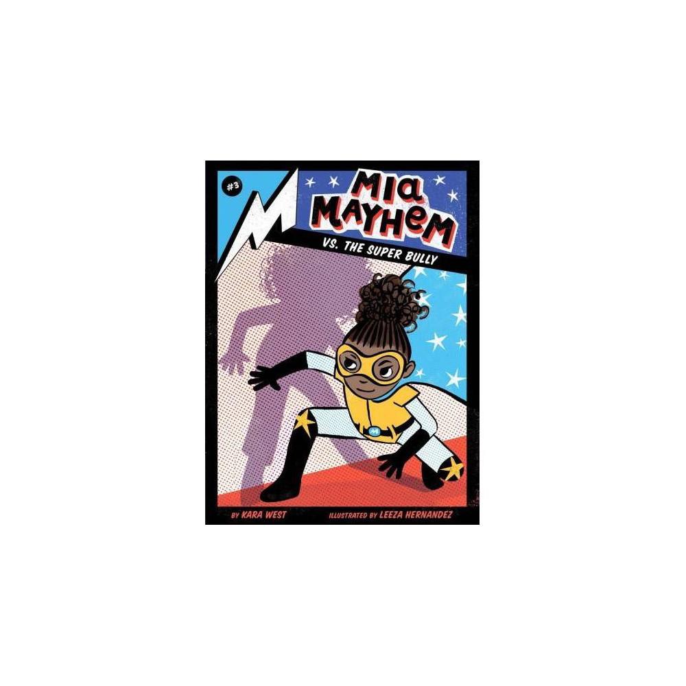 Mia Mayhem Vs. the Super Bully - (Mia Mayhem) by Kara West (Hardcover)
