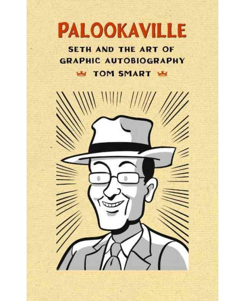 Palookaville : Seth and the Art of Graphic Autobiography -  by Tom Smart (Paperback) - image 1 of 1