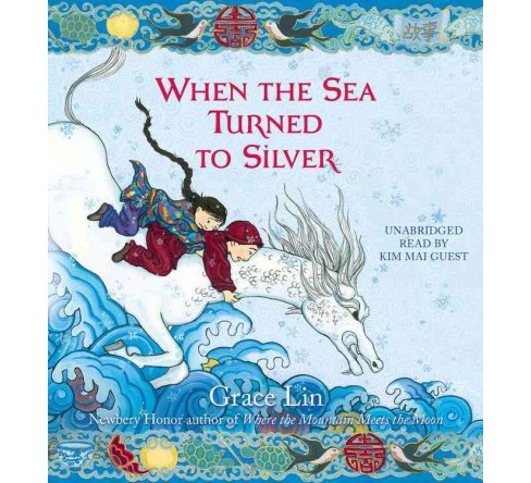 When the Sea Turned to Silver (Unabridged) (CD/Spoken Word) (Grace Lin) - image 1 of 1