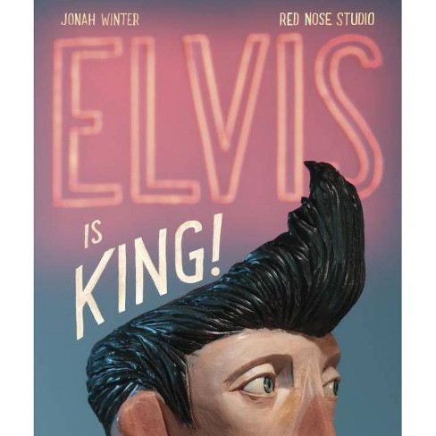 Elvis Is King! - by  Jonah Winter (Hardcover) - image 1 of 1