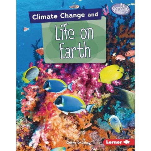 Climate Change and Life on Earth - (Searchlight Books (Tm) -- Climate Change) by  Chinwe Onuoha - image 1 of 1