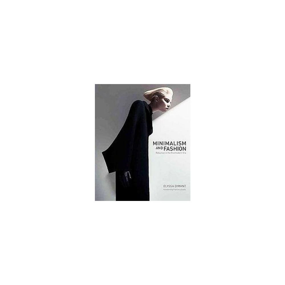 Minimalism and Fashion : Reduction in the Postmodern Era (Hardcover) (Elyssa Dimant)