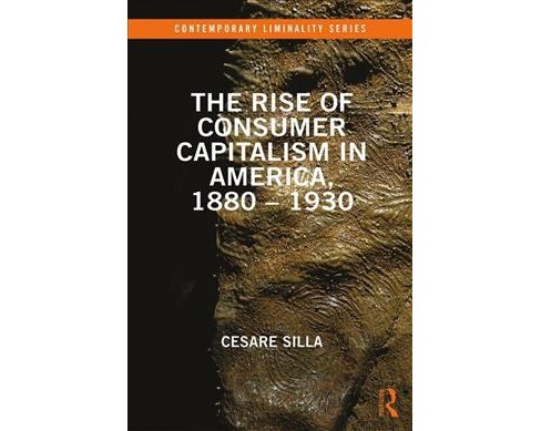 Rise of Consumer Capitalism in America, 1880-1930 -  by Cesare Silla (Hardcover) - image 1 of 1