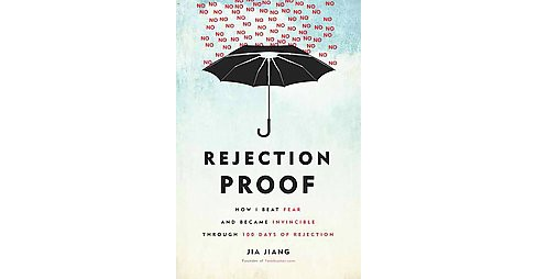 Rejection Proof : How I Beat Fear and Became Invincible Through 100 Days of Rejection (Hardcover) (Jia - image 1 of 1