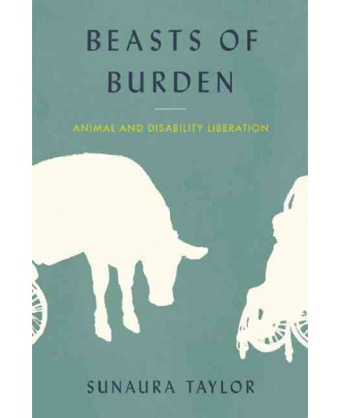 Beasts of Burden : Animal and Disability Liberation (Hardcover) (Sunaura Taylor) - image 1 of 1