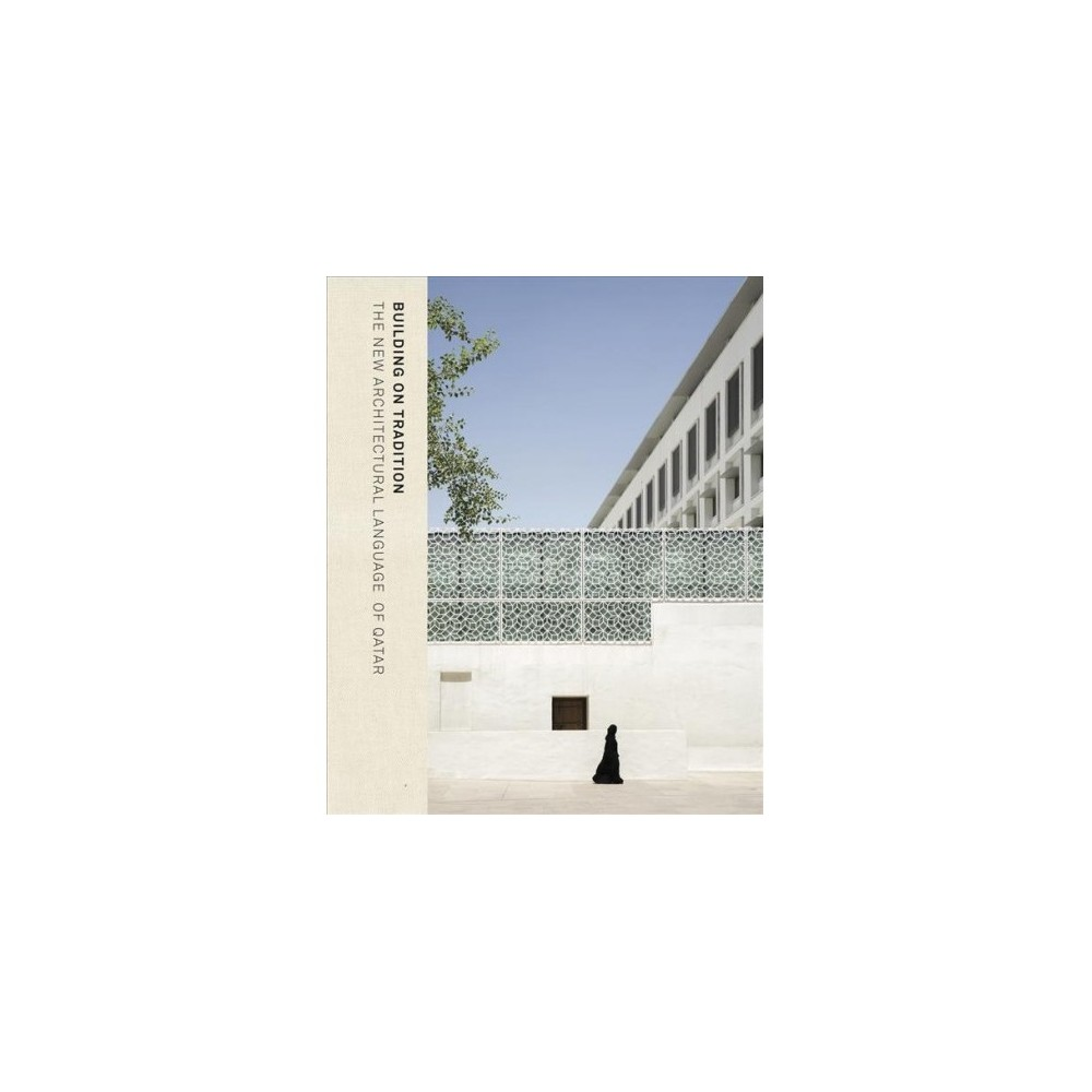 Building on Tradition : Contemporary Qatari Architecture - by Ruth Slavid (Hardcover)