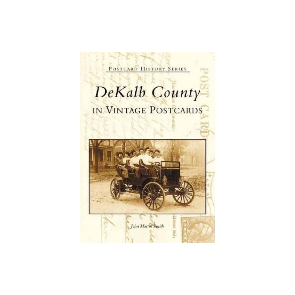 Dekalb County In Vintage Postcards Postcard History By John Martin Smith Paperback