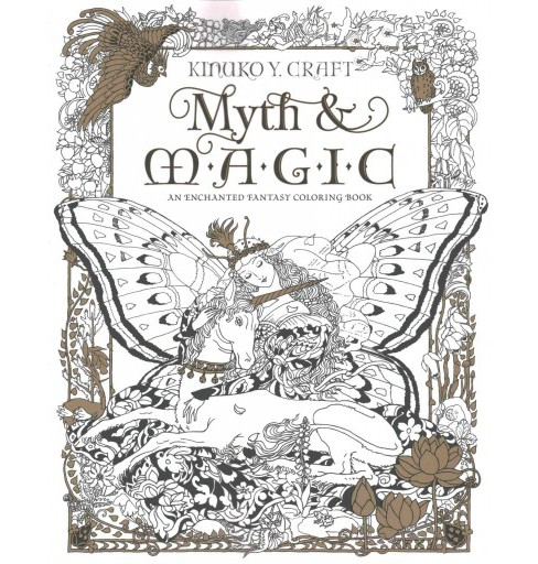 Myth & Magic : An Enchanted Fantasy Coloring Book (Paperback) (Kinuko Y. Craft) - image 1 of 1