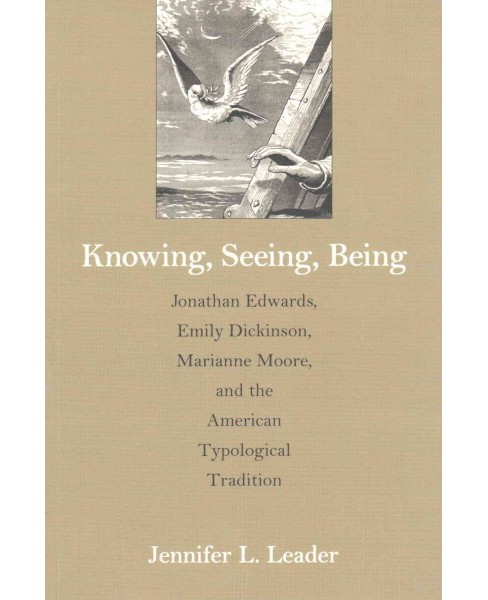 Knowing, Seeing, Being : Jonathan Edwards, Emily Dickinson, Marianne Moore, and the American Typological - image 1 of 1