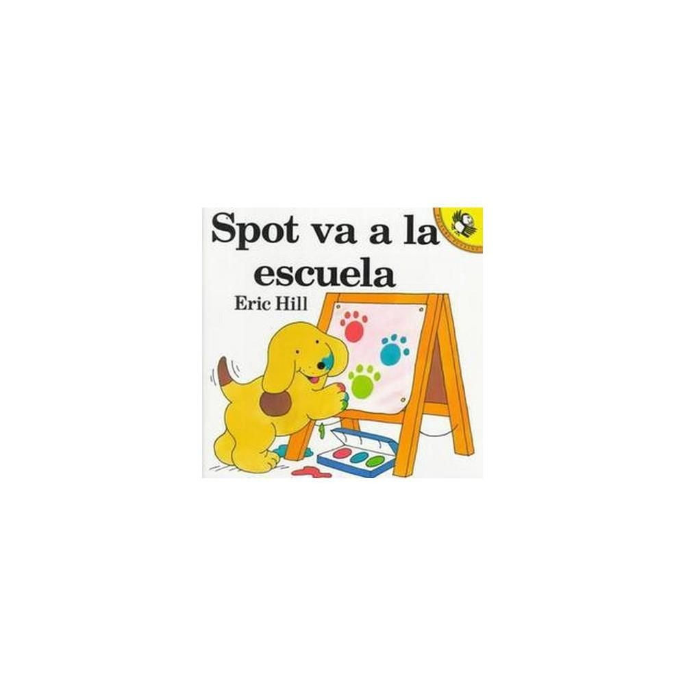Spot va a la escuela / Spot Goes to School (Reprint) (Paperback) (Eric Hill)