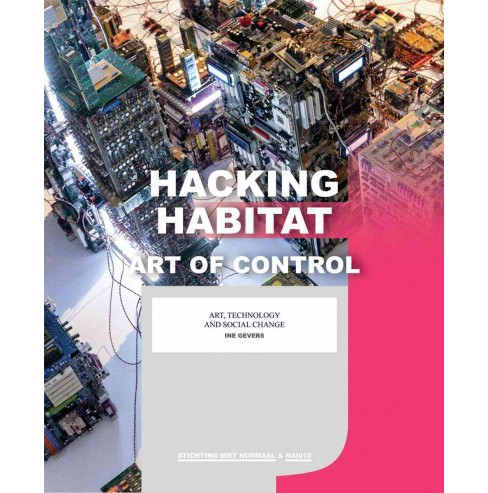 Hacking Habitat : Art of Control: Art, Technology and Social Change (Paperback) - image 1 of 1