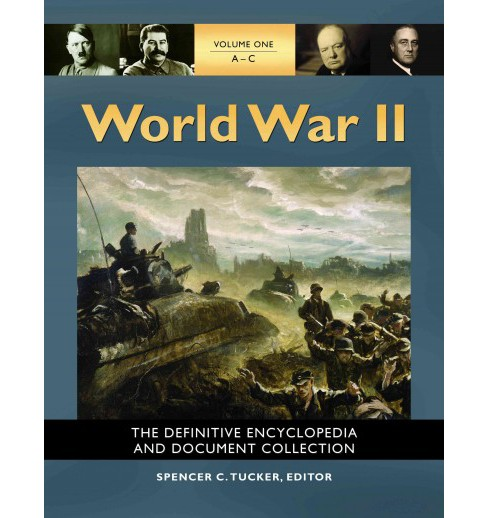 World War II : The Definitive Encyclopedia and Document Collection (Hardcover) (Spencer C. (EDT) Tucker) - image 1 of 1