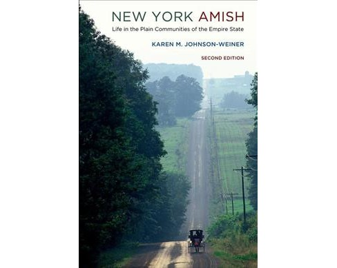 New York Amish : Life in the Plain Communities of the Empire State (Paperback) (Karen M. Johnson-weiner) - image 1 of 1