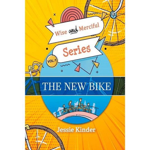 The New Bike - (The Wise and Merciful) by  Jessie Kinder (Paperback) - image 1 of 1