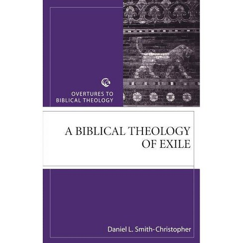 Biblical Theology of Exile - (Overtures to Biblical Theology) by  Daniel Smith-Christopher (Paperback) - image 1 of 1