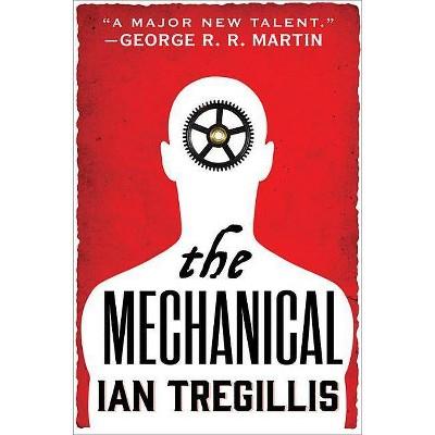 The Mechanical - (Alchemy Wars) by  Ian Tregillis (Paperback)