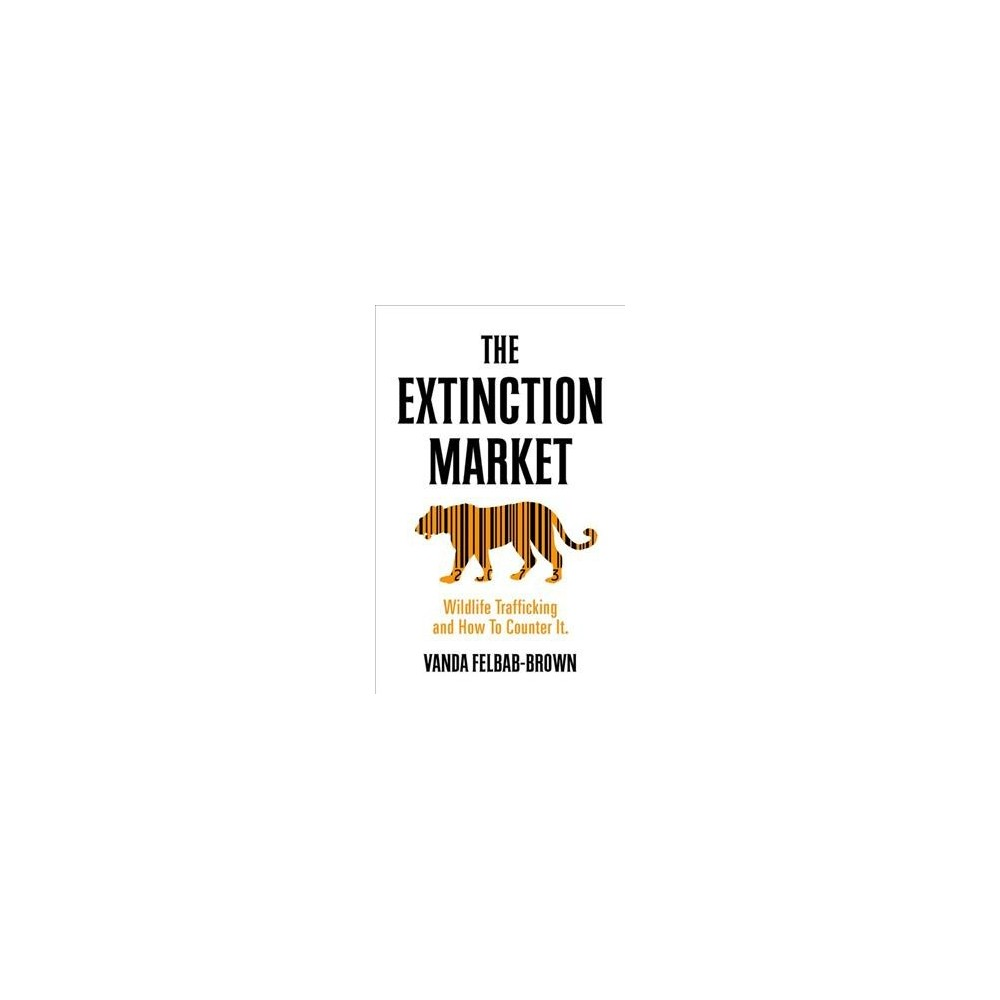 Extinction Market : Wildlife Trafficking and How to Counter It - by Vanda Felbab-brown (Paperback)