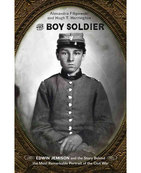 Boy Soldier : Edwin Jemison and the Story Behind the Most Remarkable Portrait of the Civil War - image 1 of 1