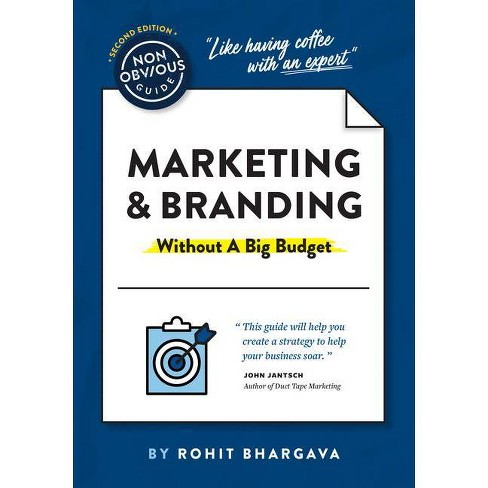 The Non-Obvious Guide to Marketing & Branding (Without a Big Budget) - (Non-Obvious Guides) by  Rohit Bhargava (Paperback) - image 1 of 1