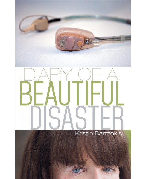 Diary of a Beautiful Disaster (Paperback) (Kristin Bartzokis) - image 1 of 1