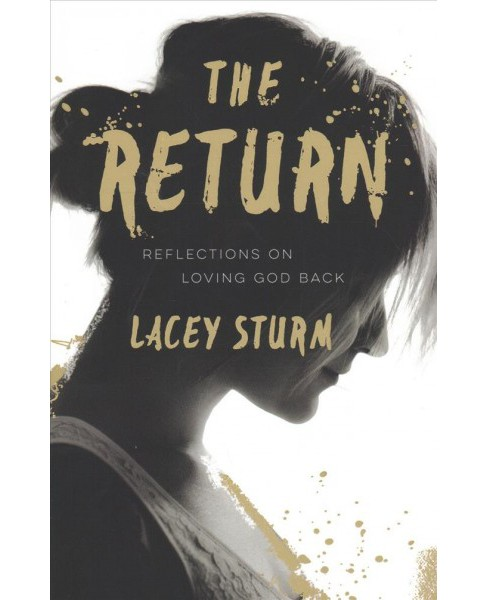 Return : Reflections on Loving God Back -  by Lacey Sturm (Paperback) - image 1 of 1