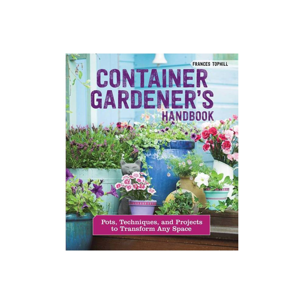 Container Gardener S Handbook By Frances Tophill Paperback