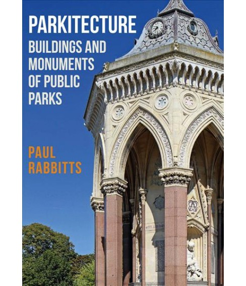 Parkitecture : Buildings and Monuments of Public Parks (Paperback) (Paul Rabbitts) - image 1 of 1