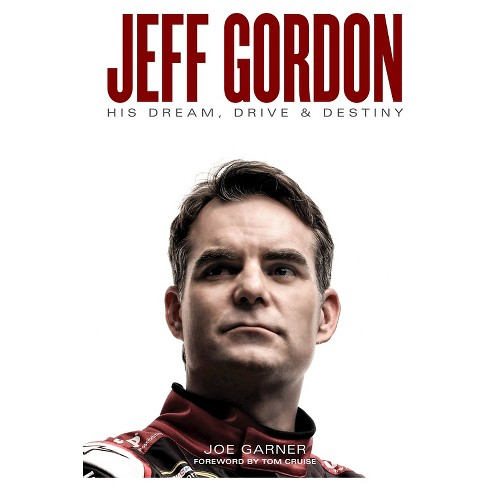 Jeff Gordon : His Dream, Drive & Destiny (Hardcover) (Joe Garner) - image 1 of 1