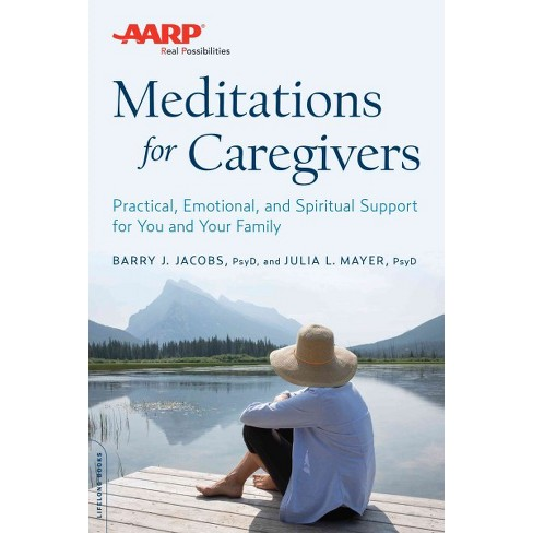 aarp meditations for caregivers practical emotional and