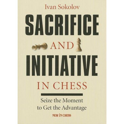 Sacrifice and Initiative in Chess - by  Ivan Sokolov (Paperback) - image 1 of 1