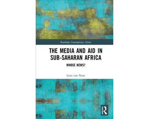 Media and Aid in Sub-Saharan Africa : Whose News? -  by Lena Von Naso (Hardcover) - image 1 of 1