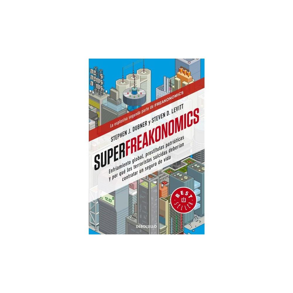 SuperFreakonomics - by Steven D. Levitt & Stephen J. Dubner (Paperback)