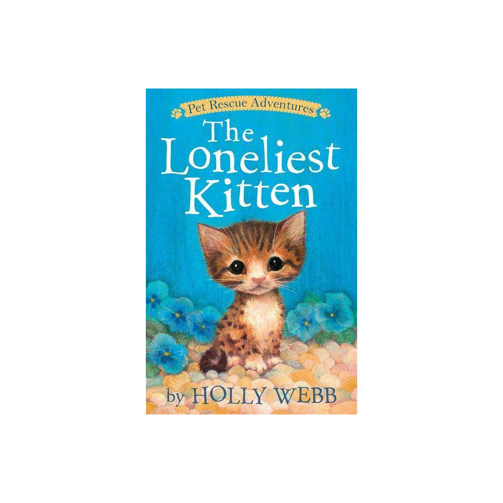 The Loneliest Kitten Pet Rescue Adventures By Holly Webb Paperback
