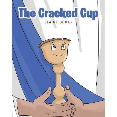The Cracked Cup - by Elaine Comer (Paperback)