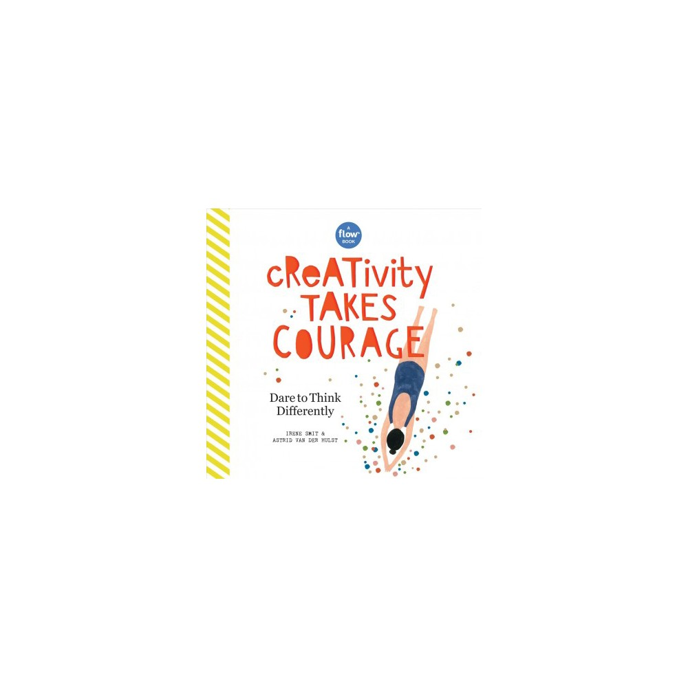 Creativity Takes Courage : Dare to Think Differently - Har/Pap by Irene Smit & Astrid Van Der Hulst
