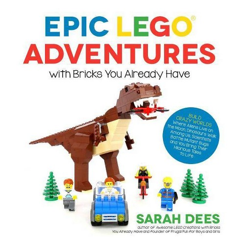 Epic Lego Adventures with Bricks You Already Have - by  Sarah Dees (Paperback) - image 1 of 1