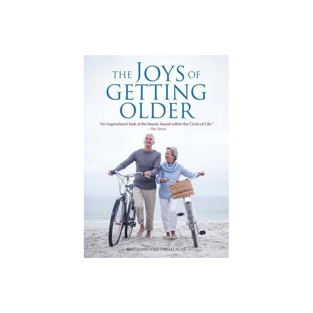 The Joys Of Getting Older By Bertrand Agee Sarah Agee Paperback