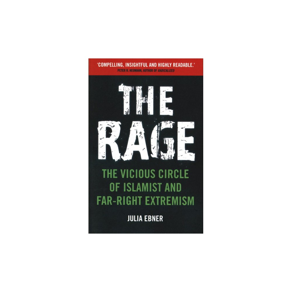 Rage : The Vicious Circle of Islamist and Far-Right Extremism - by Julia Ebner (Paperback)