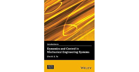 Introduction to Dynamics and Control in Mechanical Engineering Systems (Hardcover) (Cho W. To) - image 1 of 1