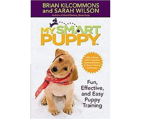 My Smart Puppy : Fun, Effective, and Easy Puppy Training (Hardcover) (Brian Kilcommons) - image 1 of 1