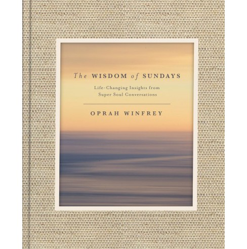 Wisdom of Sundays : Life-changing Insights from Super Soul Conversations (Hardcover) (Oprah Winfrey) - image 1 of 1