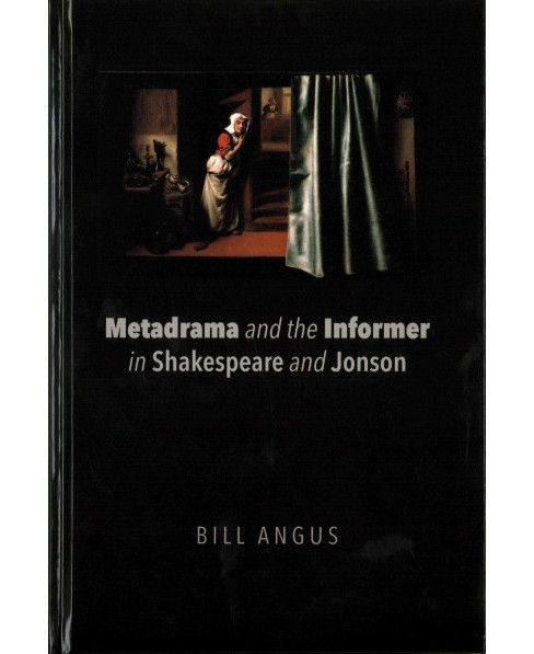 Metadrama and the Informer in Shakespeare and Jonson (Hardcover) (Bill Angus) - image 1 of 1