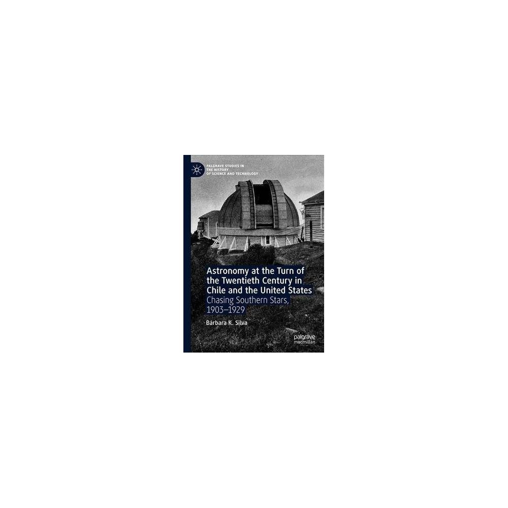 Astronomy at the Turn of the Twentieth Century in Chile and the United States - (Hardcover)