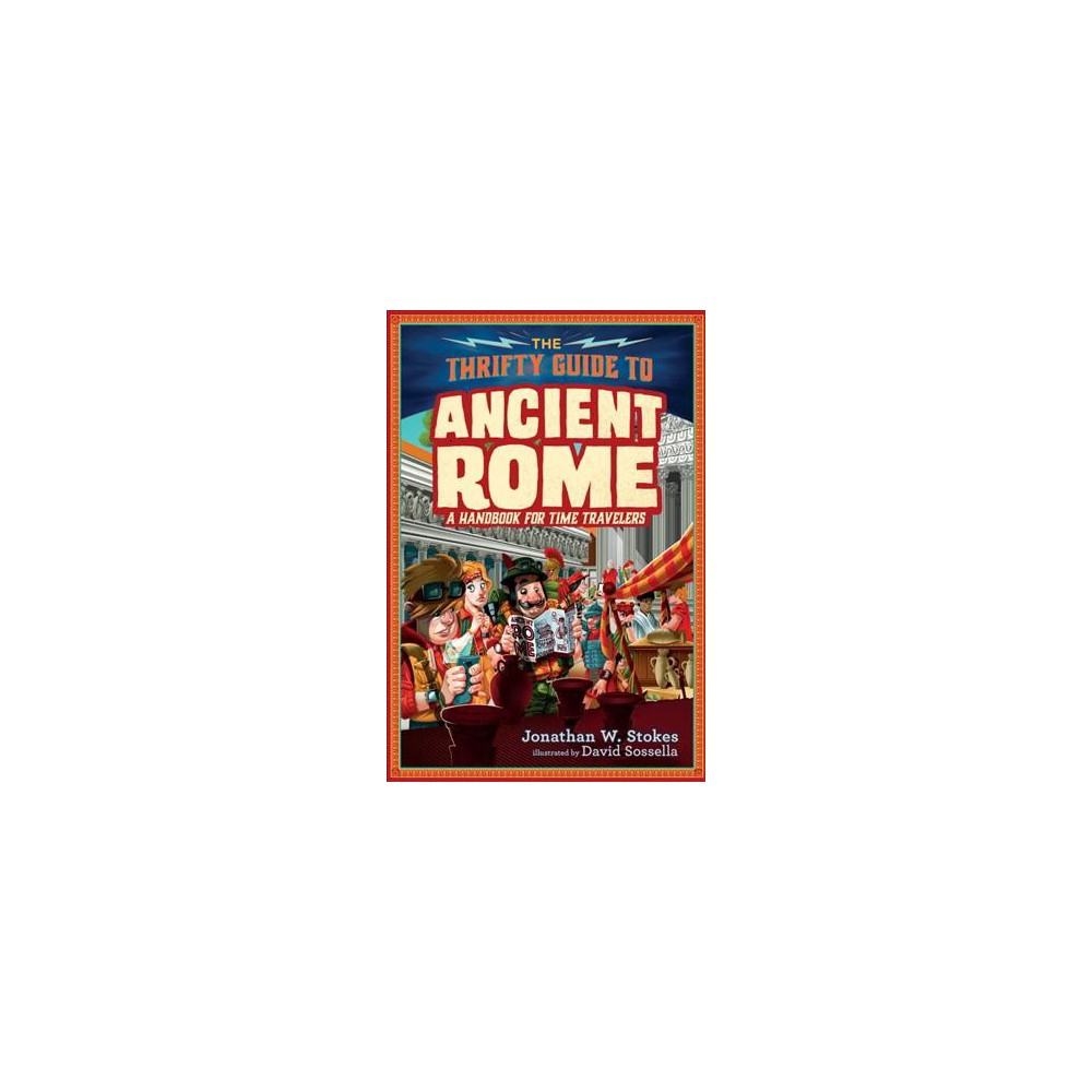 Thrifty Guide to Ancient Rome : A Handbook for Time Travelers - by Jonathan W. Stokes (Hardcover)