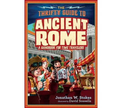 Thrifty Guide to Ancient Rome : A Handbook for Time Travelers -  by Jonathan W. Stokes (Hardcover) - image 1 of 1