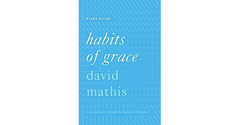 Habits of Grace : Enjoying Jesus Through the Spiritual Disciplines (Study Guide) (Paperback) (David - image 1 of 1